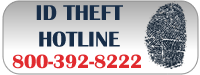 ID Theft Hotline 800-392-8222